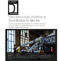 This Robot Can 3-­‐D Print A Steel Bridge In Mi...