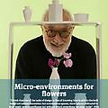 Micro-environments for Flowers - Press
